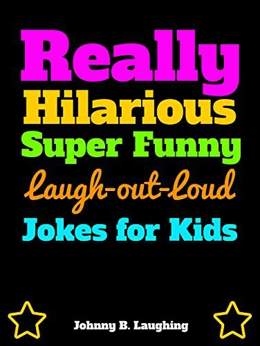 Really Hilarious Super Funny Laugh Out Loud Jokes for Kids ...