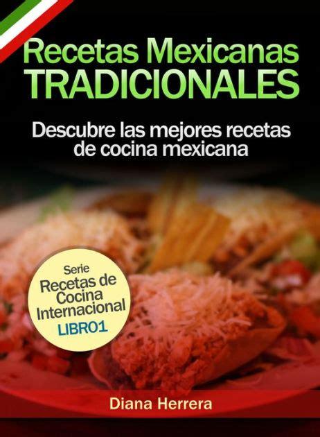 Recetas Mexicanas Tradicionales: Descubre las mejores ...