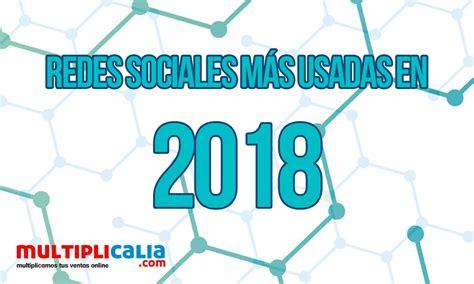 Redes Sociales más usadas en 2018   Multiplicalia.com