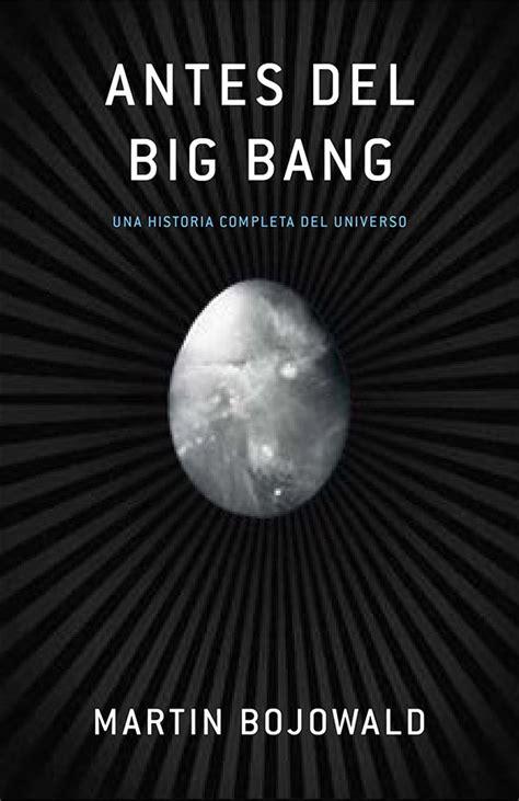 Reseña de  Antes del Big Bang  una historia completa del ...
