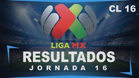 Resultados Jornada 16│Clausura 2016│Tabla General│Liga MX ...