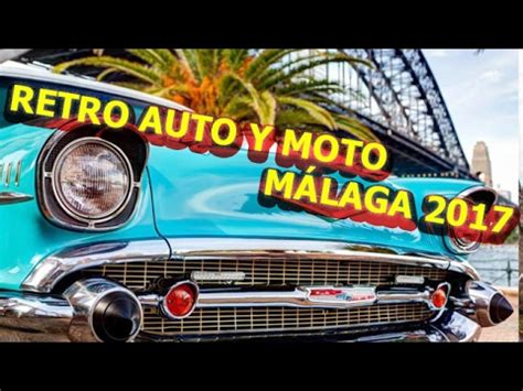RETRO AUTO Y MOTO MÁLAGA 2017 COMPLETO!!!   YouTube