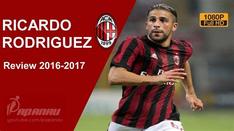 RICARDO RODRIGUEZ Welcome to AC MILAN Goals, Tackles ...
