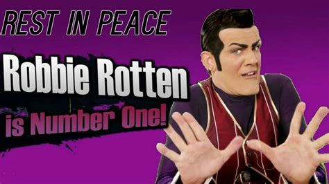 RIP Robbie Rotten  we are number one  one last time ...