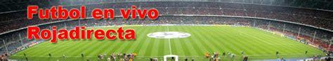 Rojadirecta Ver Futbol Online Gratis En Vivo   pelicularublect
