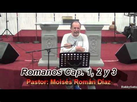 Romanos Capítulo 1, 2 y 3      Pastor Moisés Román Díaz ...