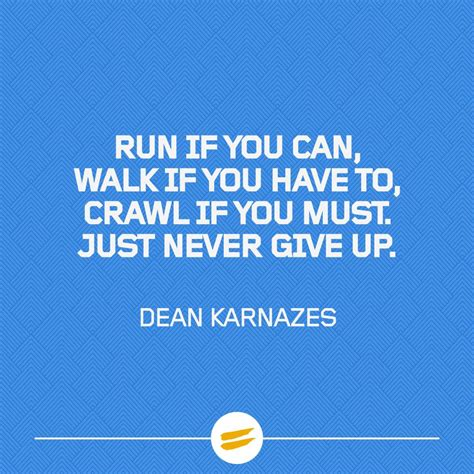 Run when you can, walk if you have to, crawl if you must ...