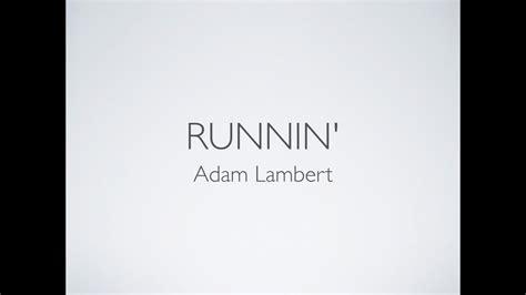Runnin    Adam Lambert  Lyrics    YouTube