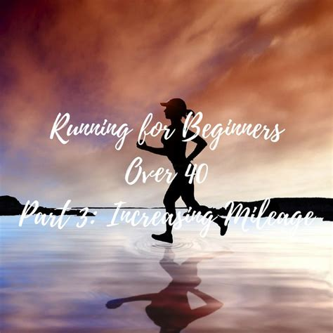 Running for Beginners Over 40 Part 3: Increasing Mileage ...