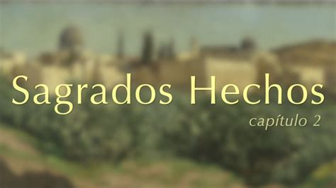 Sagrados Hechos   Capítulo 2   YouTube