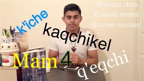 SALUDOS EN 4 IDIOMAS MAYAS K iche Kaqchikel Q eqchi y mam ...