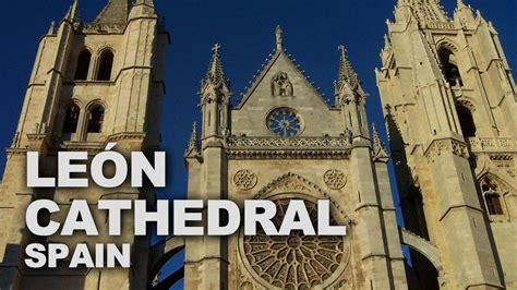Santa María de León Cathedral, Spain   YouTube