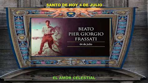 SANTO DE HOY 4 DE JULIO BEATO PIER GIORGIO FRASSATI   YouTube