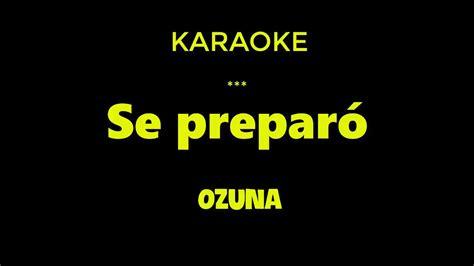 Se preparó   Ozuna Karaoke   YouTube