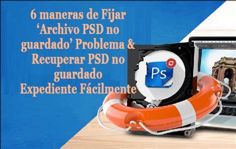 se recuperan los archivos PSD no guardados Archives ...