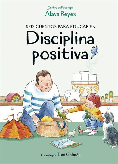 Seis cuentos para educar en Disciplina positiva El equipo ...