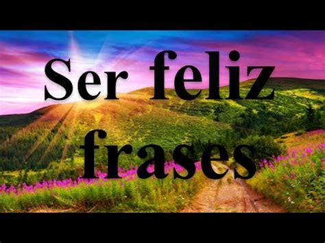 Ser Feliz Frases   Las Mejores Frases De Felicidad   YouTube