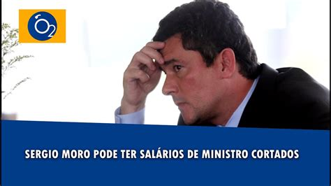 Sergio Moro pode ter salários de ministro cortados   YouTube
