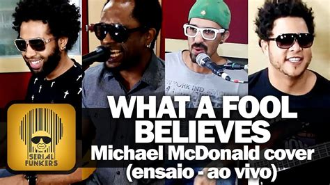 Serial Funkers   What a Fool Believes  Michael McDonald ...