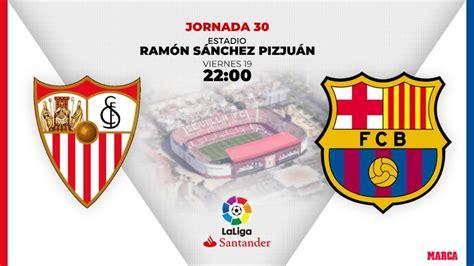 Sevilla   FC Barcelona: jornada 30 de LaLiga Santander en ...