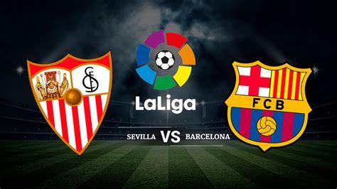Sevilla vs Barcelona: Horario y canal de televisión   Liga ...