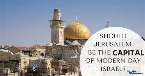 Should Jerusalem be the capital of modern day Israel ...
