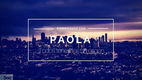 Significado y Origen del Nombre Paola ¿Que Significa ...