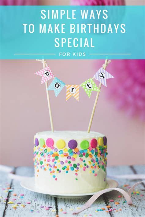 Simple ideas to make children's birthdays extra special ...