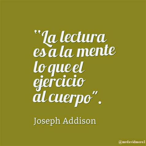 """""""La lectura es a la mente lo que el ejercicio al cuerpo ..."""
