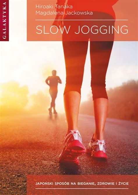 Slow jogging. Japoński sposób na bieganie, zdrowie i życie ...