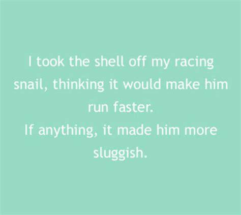 Snail joke | Jokes, One liner, How to run faster