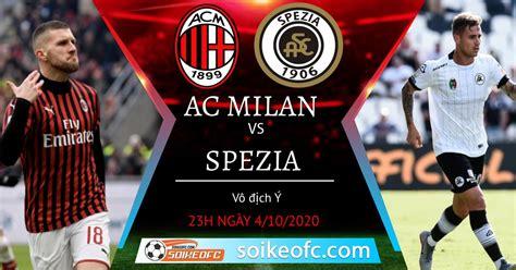 Soi kèo AC Milan vs Spezia, 23h00 ngày 4/10/2020   Giải ...