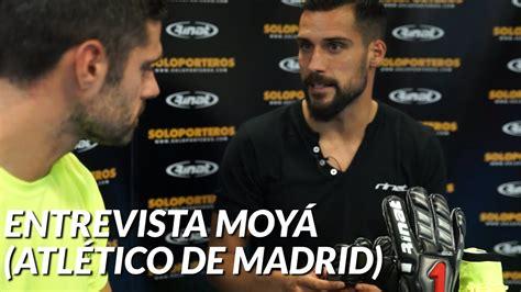 SoloporterosTV entrevista a Moyá , portero del Atlético de ...
