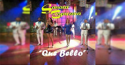 Sonora Tropicana – Que Bello  Letra Y Video Oficial