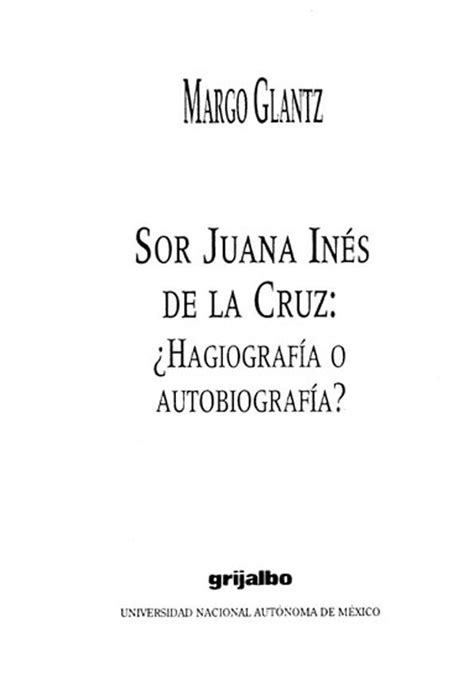 Sor Juana Inés de la Cruz : ¿Hagiografía o autobiografía ...