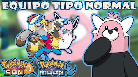 ★POKEMON SOL Y LUNA MONO TIPO #5/ EQUIPO TIPO NORMAL ...