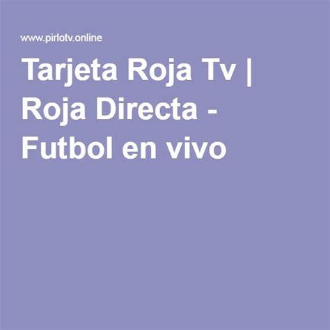 Tarjeta Roja Tv | Roja Directa   Futbol en vivo | canal ...