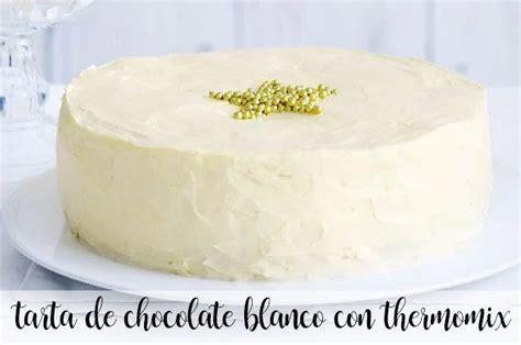 Tarta de chocolate blanco con Thermomix   Recetas para ...