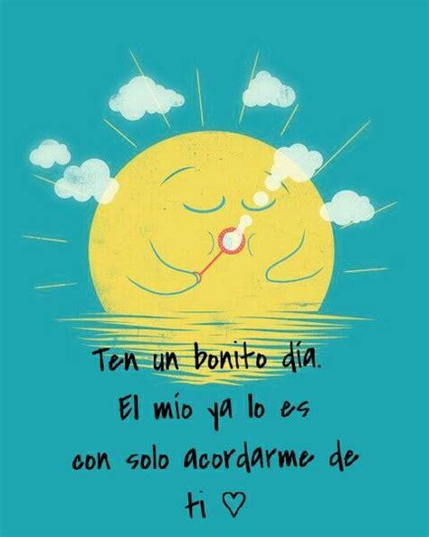 Ten un bonito día   Frases bonitas, Frases love, Saludo de ...