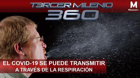 Tercer Milenio 360 l El COVID 19 se puede transmitir a ...