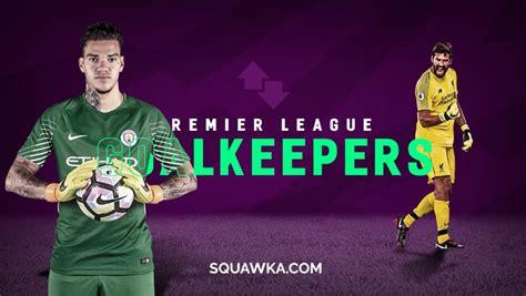 The 10 best Premier League goalkeepers ranked   Squawka