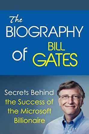 The Biography of Bill Gates: Secrets Behind the Success of ...