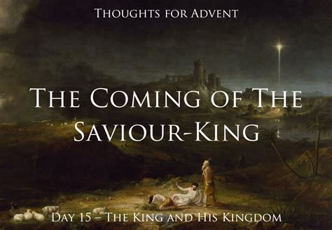 The Coming of the Saviour King: Thoughts for Advent — Day ...