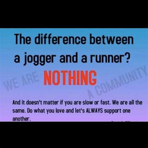 The difference between a jogger and a runner. Nothing ...