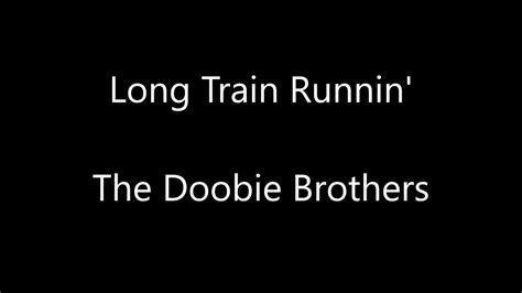 The Doobie Brothers   Long Train Runnin  Lyrics   YouTube