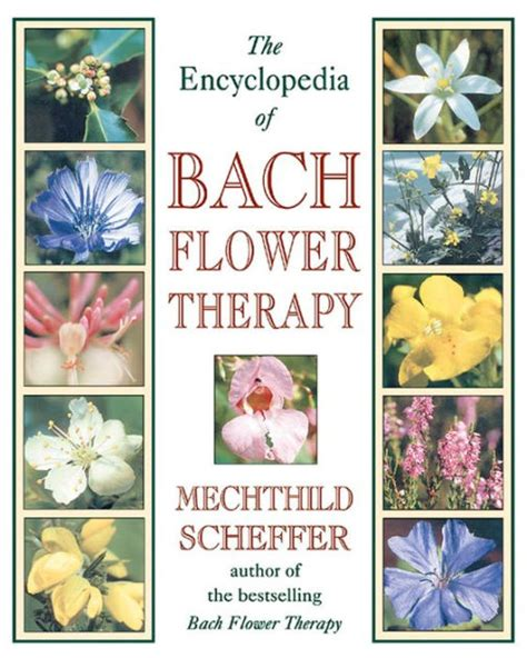 The Encyclopedia of Bach Flower Therapy by Mechthild ...