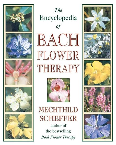 The Encyclopedia of Bach Flower Therapy   Mechthild ...