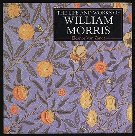 The Life and Works of William Morris a Compilation of ...