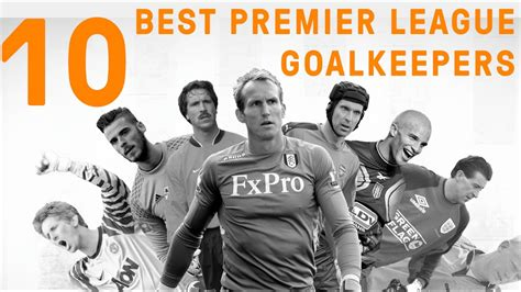 The Premier League 10 Best Goalkeepers of All Time   YouTube