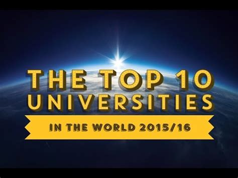 The Top 10 Universities in the World 2015/16!   YouTube